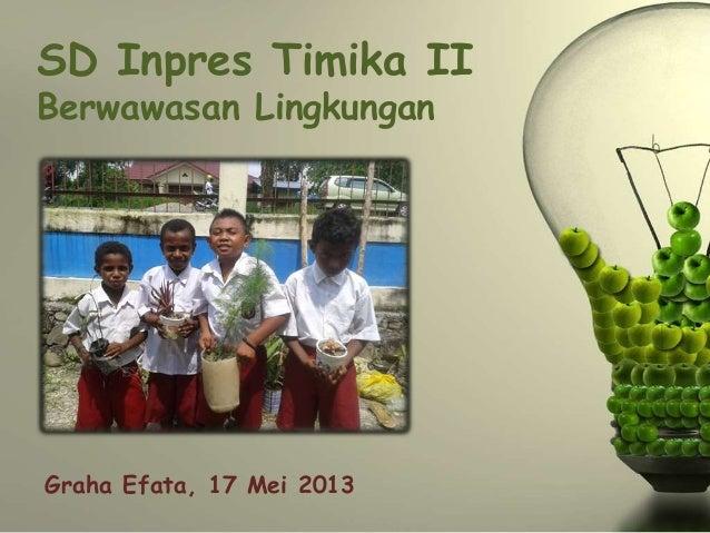 SD Inpres Timika II Berwawasan Lingkungan Graha Efata, 17 Mei 2013