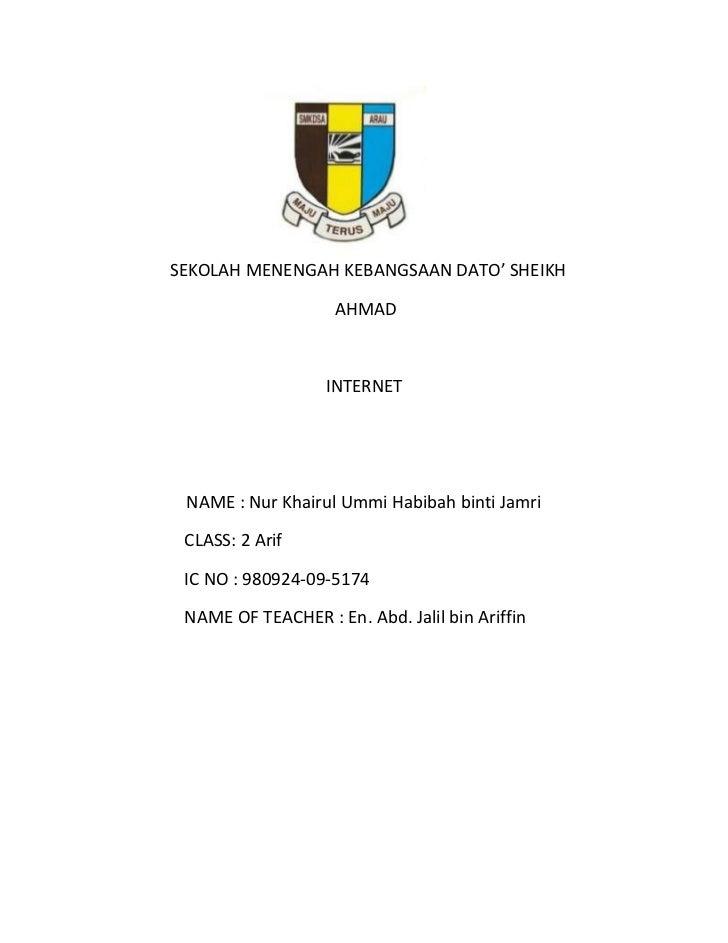 SEKOLAH MENENGAH KEBANGSAAN DATO' SHEIKH                    AHMAD                   INTERNET NAME : Nur Khairul Ummi Habib...