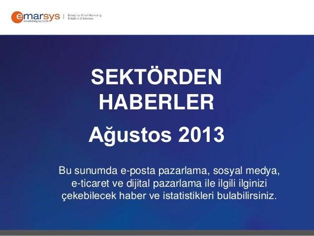 SEKTÖRDEN HABERLER Ağustos 2013 Bu sunumda e-posta pazarlama, sosyal medya, e-ticaret ve dijital pazarlama ile ilgili ilgi...
