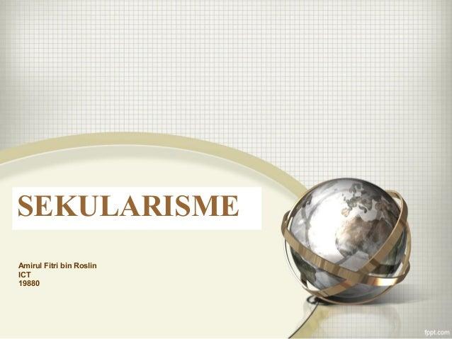 Sekularisme Amirul Fitri bin Roslin ICT 19880 SEKULARISME