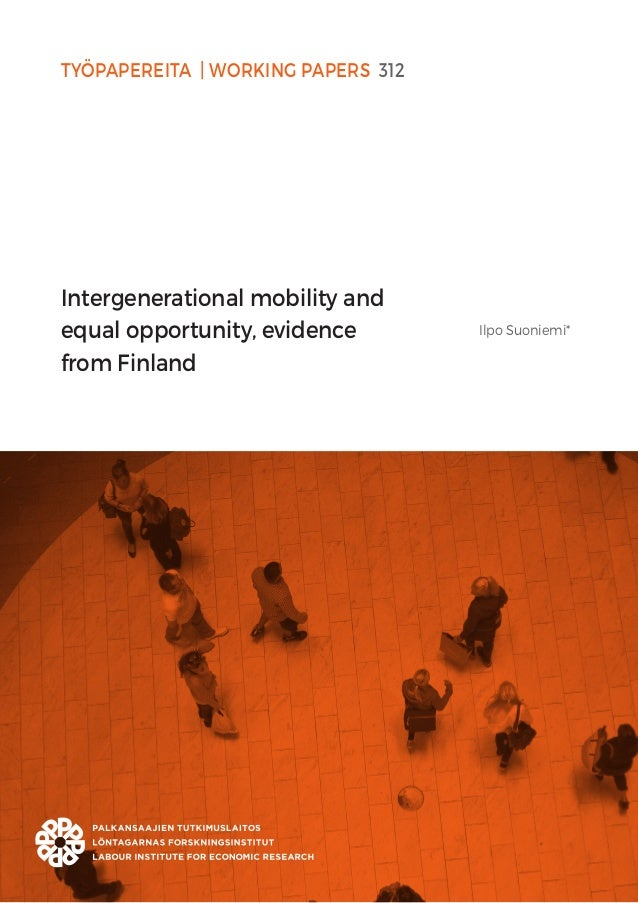 TYÖPAPEREITA | WORKING PAPERS 312 Intergenerational mobility and equal opportunity, evidence from Finland Ilpo Suoniemi*