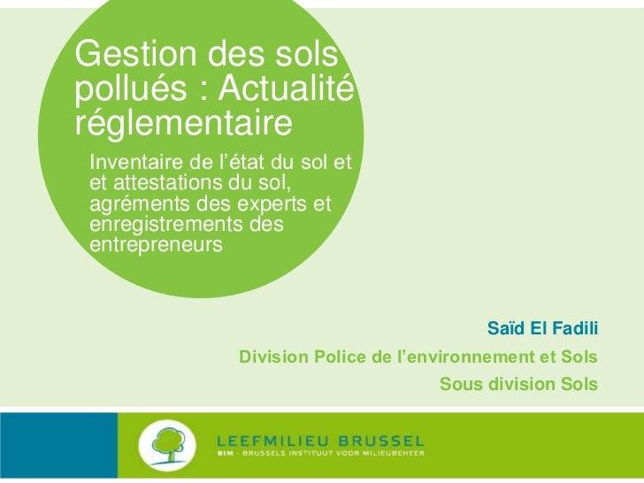 Gestion des sols pollués : Actualité réglementaire <br />Inventaire de l'état du sol et <br />et attestations du sol, <br ...