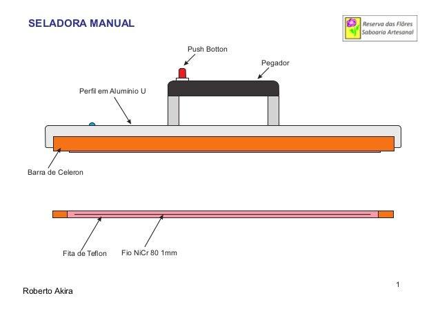 Fita de Teflon Fio NiCr 80 1mm Push Botton Pegador Barra de Celeron Perfil em Alumínio U Roberto Akira SELADORA MANUAL 1