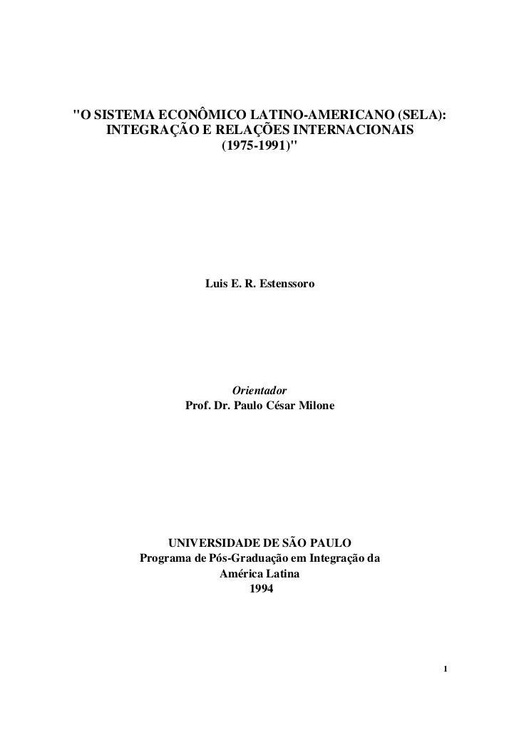"""""""O SISTEMA ECONÔMICO LATINO-AMERICANO (SELA):     INTEGRAÇÃO E RELAÇÕES INTERNACIONAIS                   (1975-1991)""""     ..."""