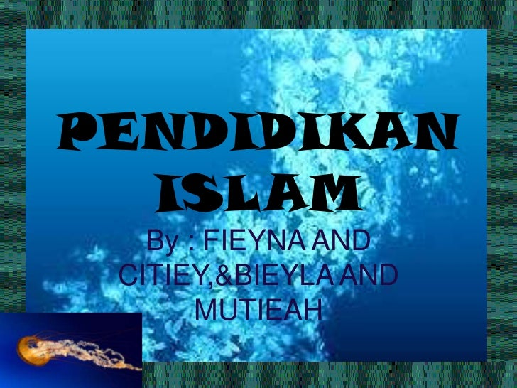 PENDIDIKAN  ISLAM   By : FIEYNA AND CITIEY,&BIEYLA AND       MUTIEAH