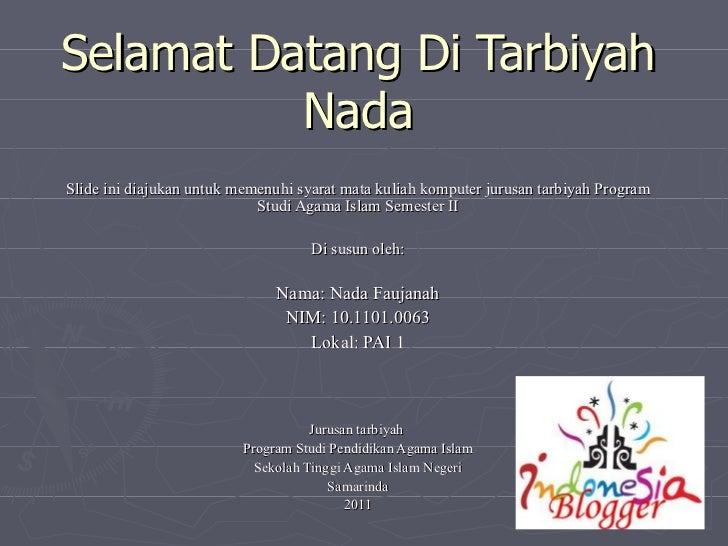 Selamat Datang Di Tarbiyah Nada Slide ini diajukan untuk memenuhi syarat mata kuliah komputer jurusan tarbiyah Program Stu...