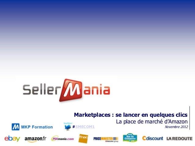 Marketplaces : se lancer en quelques clics               La place de marché d'Amazon#SMECOM1                         Novem...