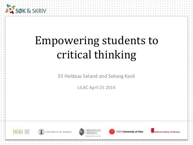 Empowering students to critical thinking Eli Heldaas Seland and Solveig Kavli LILAC April 25 2014