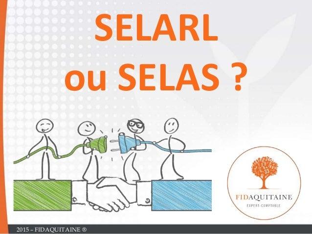 sSELARL ou SELAS ? 2015 – FIDAQUITAINE ®