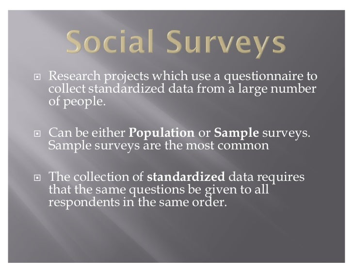 Š   Research projects which use a questionnaire to    collect standardized data from a large number    of people.Š   Can b...