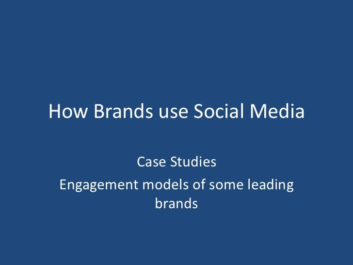 How Brands use Social Media           Case Studies Engagement models of some leading             brands