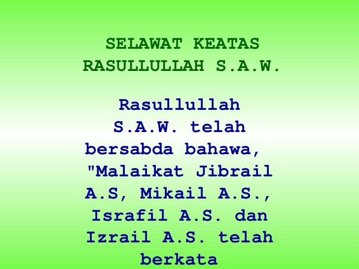 """SELAWAT KEATASRASULLULLAH S.A.W.    Rasullullah   S.A.W. telahbersabda bahawa,""""Malaikat JibrailA.S, Mikail A.S., Israfil A..."""