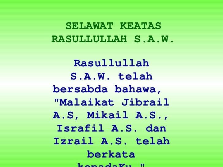 """SELAWAT KEATAS RASULLULLAH S.A.W. Rasullullah S.A.W. telah bersabda bahawa,  """" Malaikat Jibrail A.S, Mikail A.S., Isr..."""