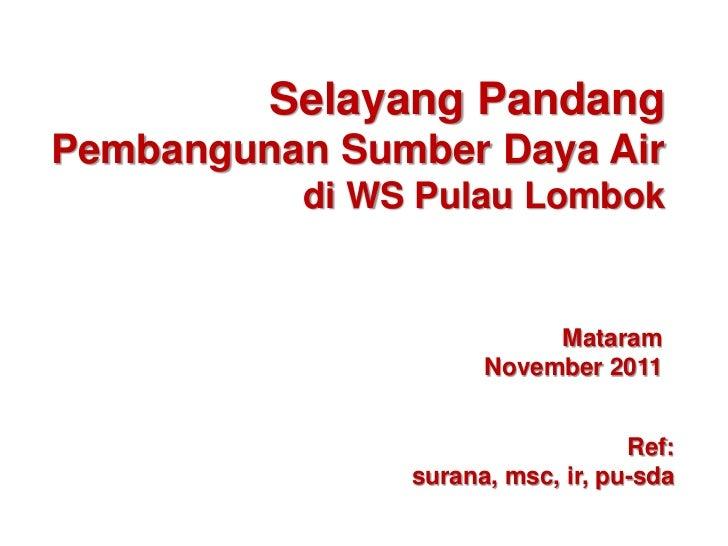 Selayang PandangPembangunan Sumber Daya Air           di WS Pulau Lombok                           Mataram                ...