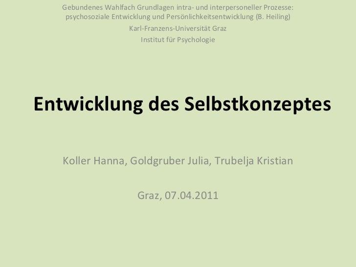 Entwicklung des Selbstkonzeptes Koller Hanna, Goldgruber Julia, Trubelja Kristian Graz, 07.04.2011 Gebundenes Wahlfach Gru...