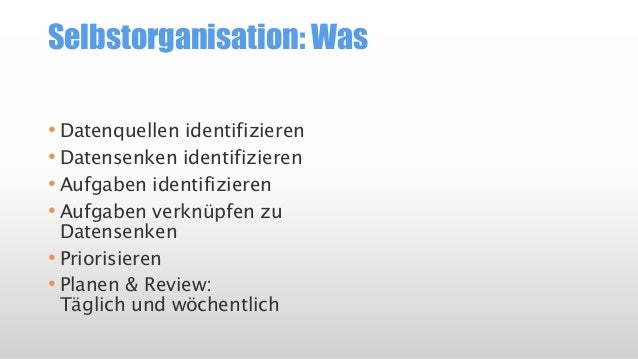 """Selbstorganisation: Wie • Datenquellen und Datensenken minimieren • Kopf frei halten und Daten versenken • Aufgaben """"actio..."""