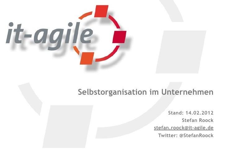Selbstorganisation im Unternehmen                        Stand: 14.02.2012                              Stefan Roock      ...