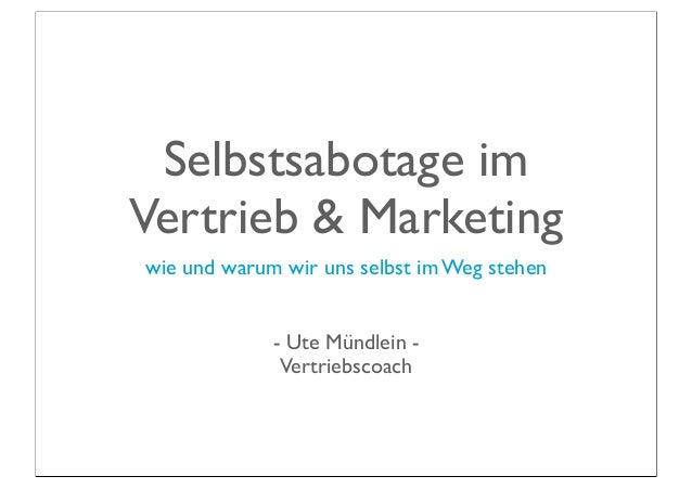 Selbstsabotage imVertrieb & Marketingwie und warum wir uns selbst im Weg stehen             - Ute Mündlein -              ...