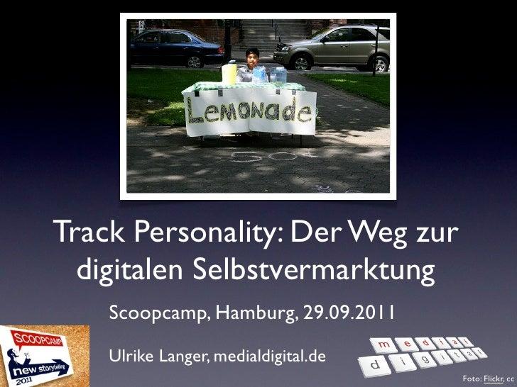 Track Personality: Der Weg zur  digitalen Selbstvermarktung    Scoopcamp, Hamburg, 29.09.2011    Ulrike Langer, medialdigi...