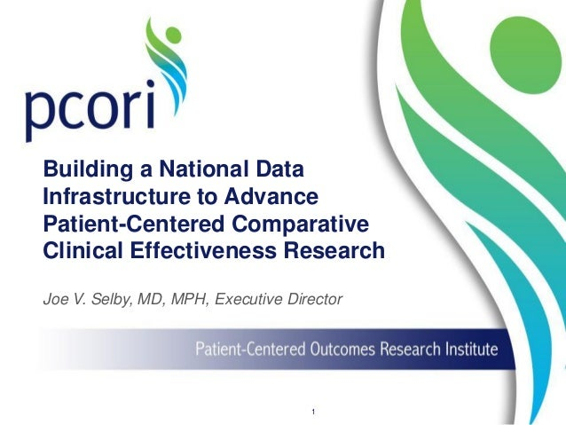 Building a National Data Infrastructure to Advance Patient-Centered Comparative Clinical Effectiveness Research Joe V. Sel...