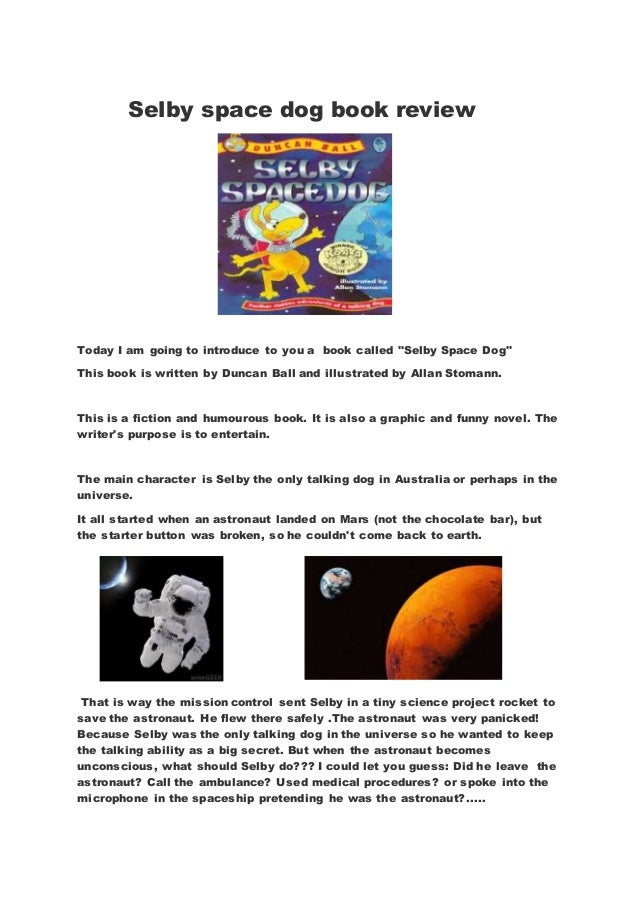 """Selby space dog book review Today I am going to introduce to you a book called """"Selby Space Dog"""" This book is written by D..."""