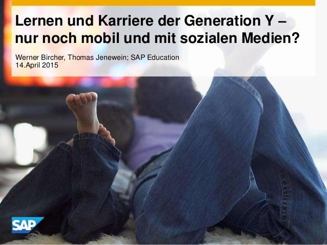 Lernen und Karriere der Generation Y – nur noch mobil und mit sozialen Medien? Werner Bircher, Thomas Jenewein; SAP Educat...