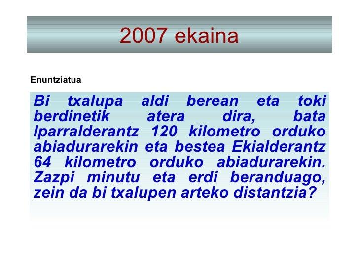 2007 ekaina Bi txalupa aldi berean eta toki berdinetik atera dira, bata Iparralderantz 120 kilometro orduko abiadurarekin ...