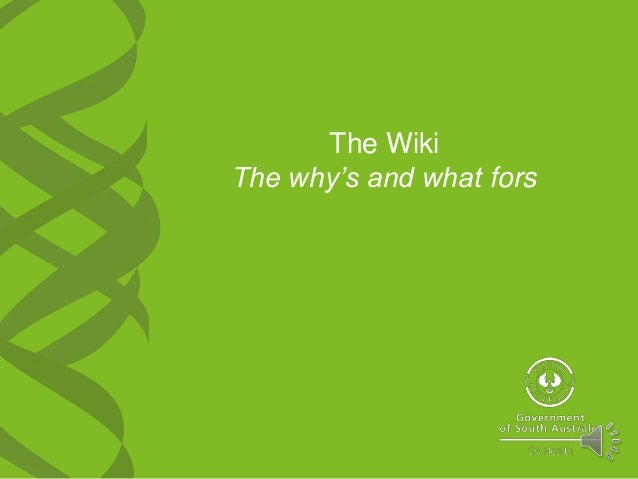 The Wiki The why's and what fors