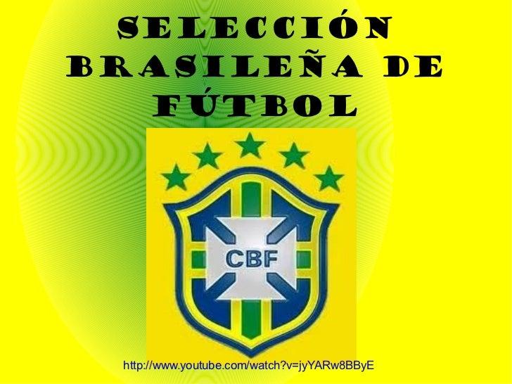 Selección brasileña de fútbol http://www.youtube.com/watch?v=jyYARw8BByE