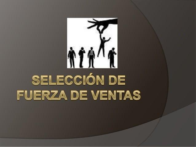 EL PROCESO DESELECCIÓN   El proceso de reclutamiento abastece al gerente    de ventas con un conjunto de solicitantes de ...