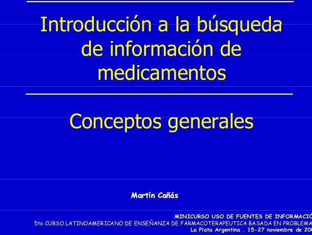 Introducción a la búsqueda      de información de       medicamentos           Conceptos generales                        ...