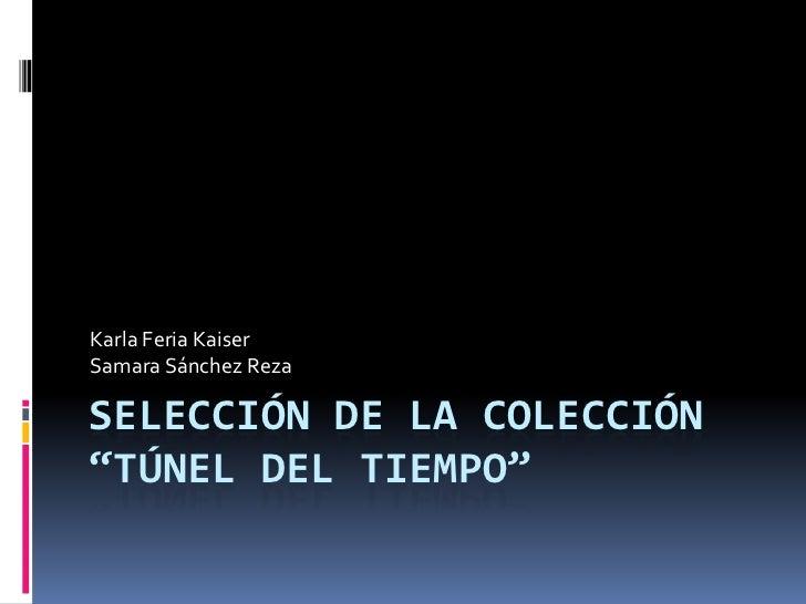 """Karla Feria KaiserSamara Sánchez RezaSELECCIÓN DE LA COLECCIÓN""""TÚNEL DEL TIEMPO"""""""
