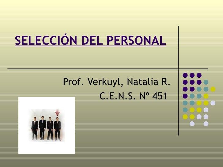 SELECCIÓN DEL PERSONAL Prof. Verkuyl, Natalia R. C.E.N.S. Nº 451