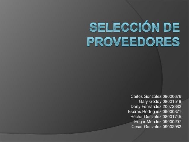 Carlos González 09000676 Gary Godoy 08001549 Dany Fernández 20072382 Esdras Rodríguez 09000371 Héctor González 08001745 Ed...