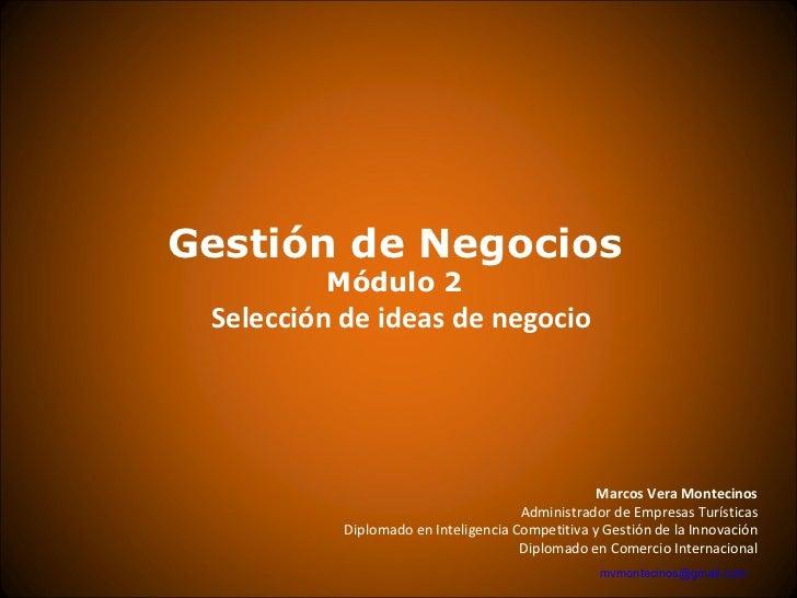 Gestión de Negocios         Módulo 2 Selección de ideas de negocio                                                  Marcos...