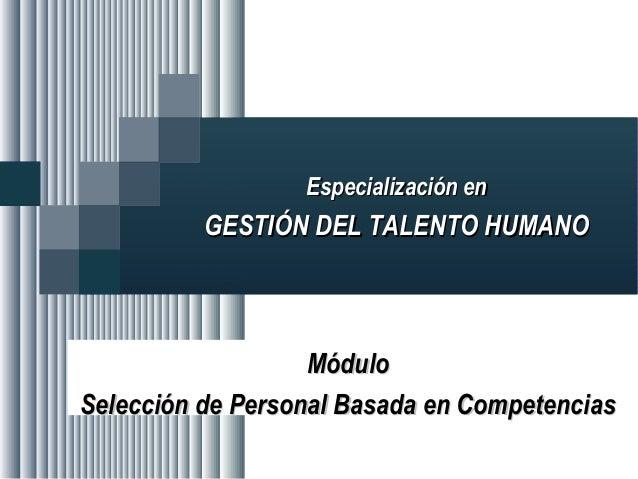 Especialización en Gestión del Talento Humano – Módulo Selección de Personal Basada en CompetenciasEspecialización en Gest...
