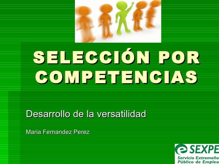 SELECCIÓN POR  COMPETENCIASDesarrollo de la versatilidadMaria Fernandez Perez