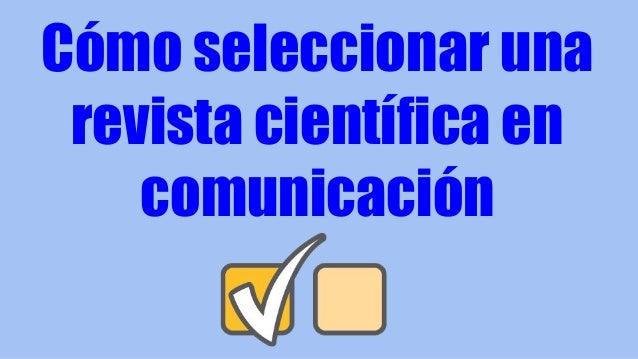 Cómo seleccionar una revista científica en comunicación