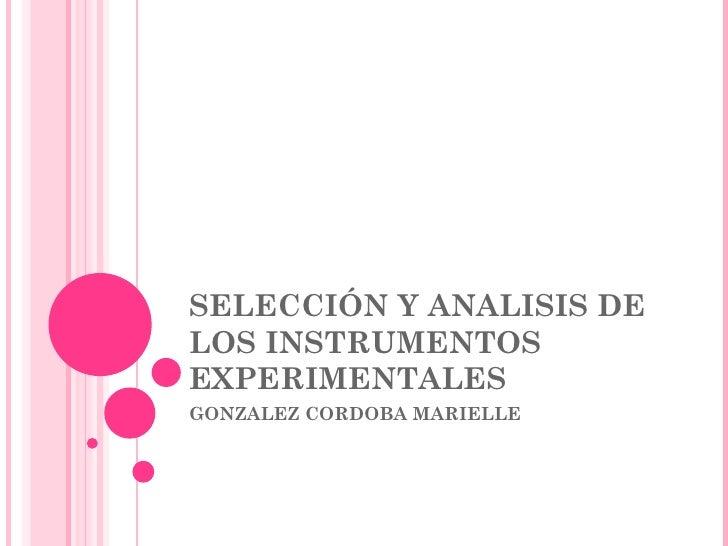 SELECCIÓN Y ANALISIS DE  LOS INSTRUMENTOS EXPERIMENTALES  GONZALEZ CORDOBA MARIELLE