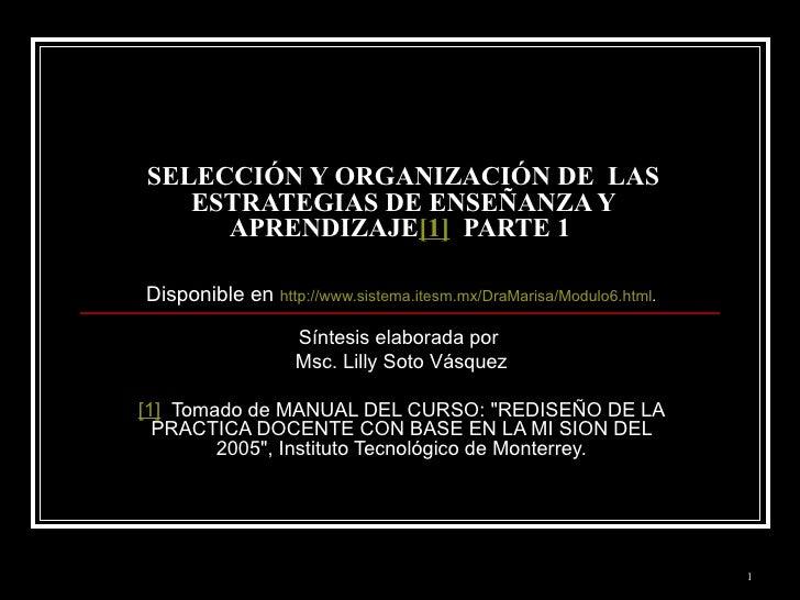 SELECCIÓN Y ORGANIZACIÓN DE  LAS ESTRATEGIAS DE ENSEÑANZA Y APRENDIZAJE [1]   PARTE 1  Disponible en  http://www.sistema.i...