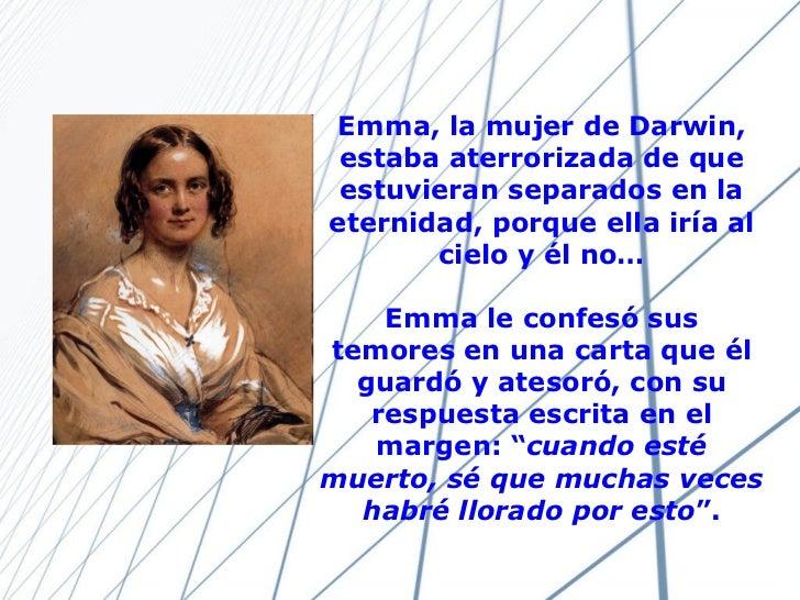 Emma, la mujer de Darwin, estaba aterrorizada de que estuvieran separados en la eternidad, porque ella iría al cielo y él ...