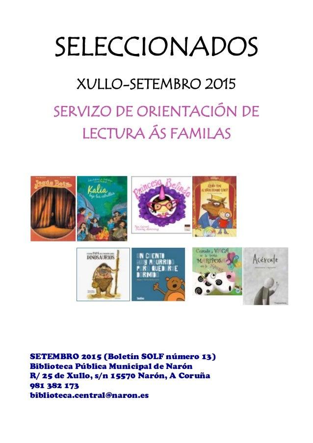 SELECCIONADOS XULLO-SETEMBRO 2015 SERVIZO DE ORIENTACIÓN DE LECTURA ÁS FAMILAS SETEMBRO 2015 (Boletín SOLF número 13) Bibl...