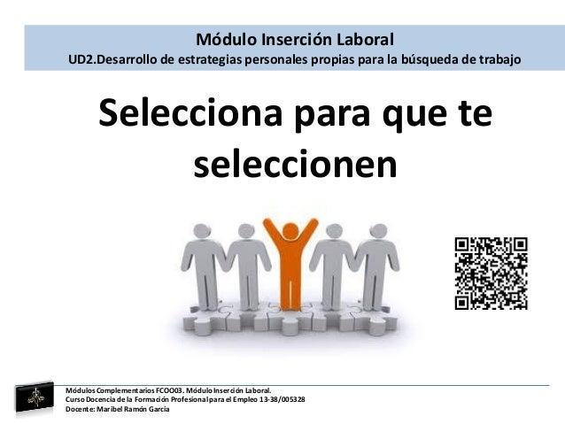 Módulo Inserción Laboral UD2.Desarrollo de estrategias personales propias para la búsqueda de trabajo Selecciona para que ...