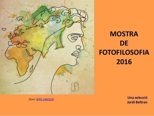 MOSTRA DE FOTOFILOSOFIA 2016 Una selecció Jordi Beltran (font: WPD UNESCO)