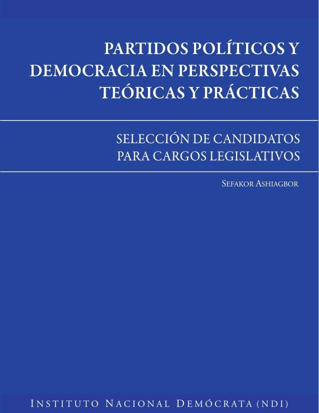 INSTITUO NACIONAL DEMÓCRATA PARTIDOS POLÍTICOS Y DEMOCRACIA EN PERSPECTIVAS TEÓRICAS Y PRÁCTICAS SELECCIÓN DE CANDIDATOS P...