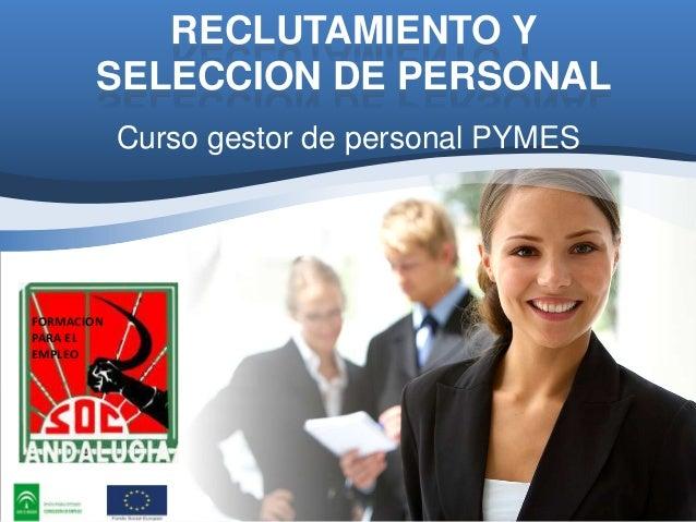 RECLUTAMIENTO Y SELECCION DE PERSONAL Curso gestor de personal PYMES  FORMACION PARA EL EMPLEO