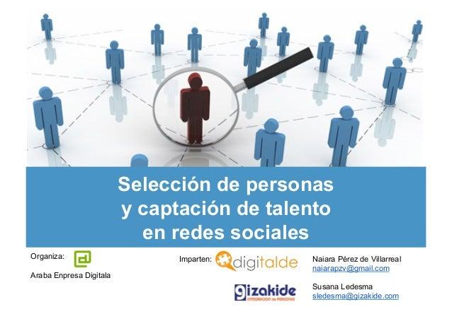 Selección de personas                         y captación de talento                           en redes socialesOrganiza: ...