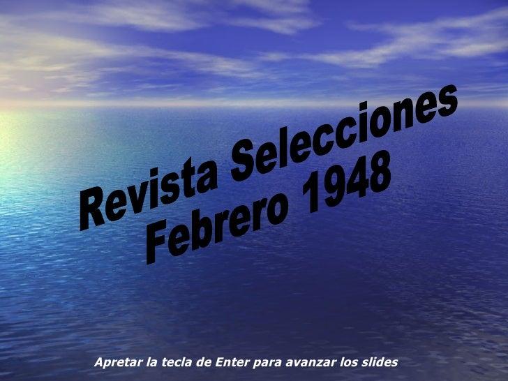 Apretar la tecla de Enter para avanzar los slides Revista Selecciones Febrero 1948
