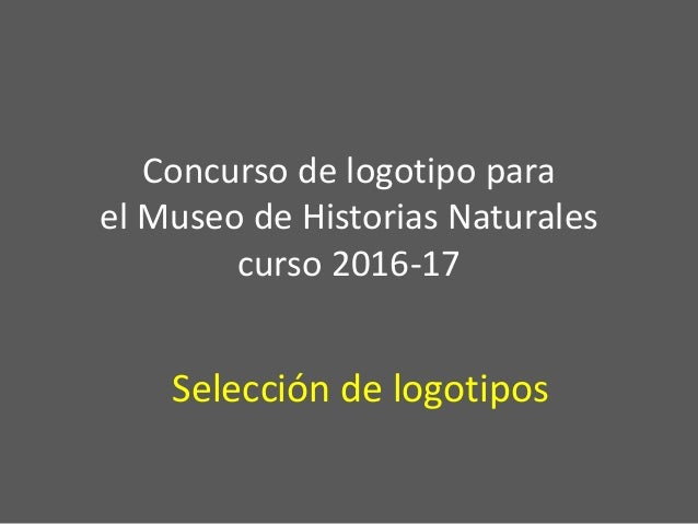 Concurso de logotipo para el Museo de Historias Naturales curso 2016-17 Selección de logotipos