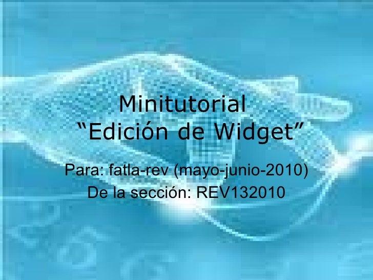 """Minitutorial   """"Edición de Widget"""" Para: fatla-rev (mayo-junio-2010) De la sección: REV132010"""